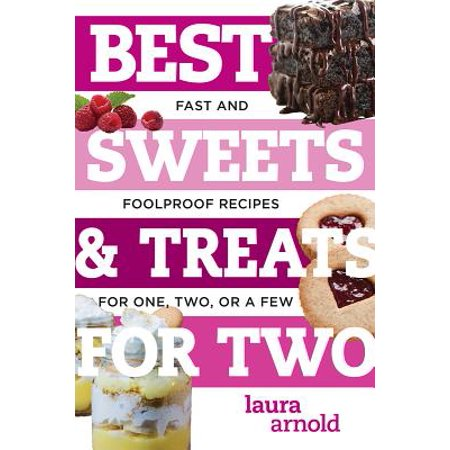 Best Sweets & Treats for Two: Fast and Foolproof Recipes for One, Two, or a Few (Best Ever) -