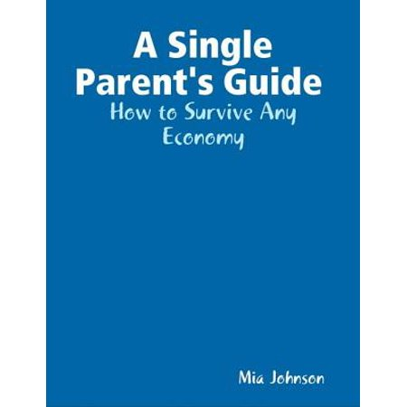 - A Single Parent's Guide : How to Survive Any Economy - eBook