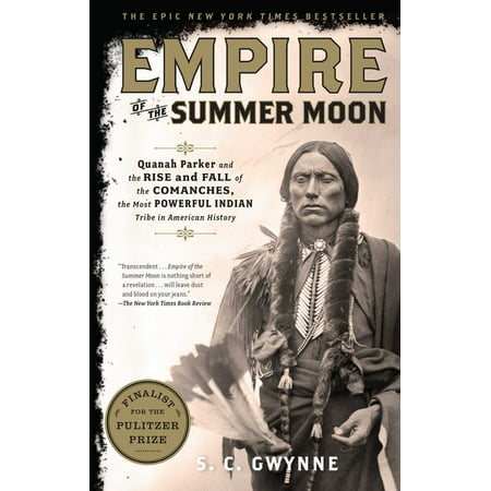 Empire of the Summer Moon : Quanah Parker and the Rise and Fall of the Comanches, the Most Powerful Indian Tribe in American History (Paperback)