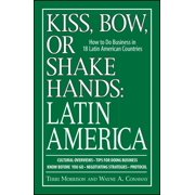Kiss, Bow, Or Shake Hands, Latin America : How to Do Business in 18 Latin American Countries