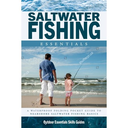 Saltwater Fishing Essentials : A Waterproof Folding Guide to Gear, Techniques & Useful Tips (Saltwater Fishing Guide)