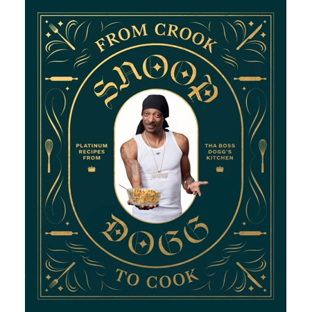 From Crook to Cook: Platinum Recipes from Tha Boss Dogg's Kitchen (Snoop Dogg Cookbook, Celebrity Cookbook with Soul Food - Best Halloween Party Food Recipes