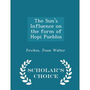 The Sun's Influence on the Form of Hopi Pueblos - Scholar's Choice Edition