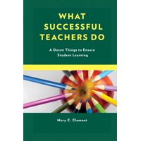 What Successful Teachers Do : A Dozen Things to Ensure Student Learning