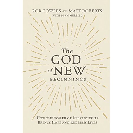 The God of New Beginnings: How the Power of Relationship Brings Hope and Redeems Lives - image 1 de 1