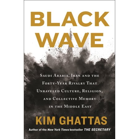 Black Wave : Saudi Arabia, Iran, and the Forty-Year Rivalry That Unraveled Culture, Religion, and Collective Memory in the Middle East (Hardcover)