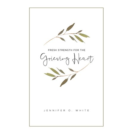 Fresh Strength for the Grieving Heart: Short Prayers & Healing Bible Verses for Times of Grief and Loss