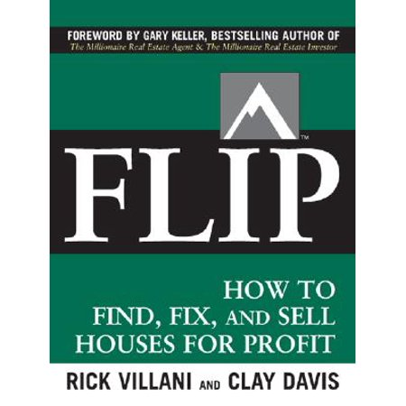Flip : How to Find, Fix, and Sell Houses for (Steps To Flipping A House For Profit)