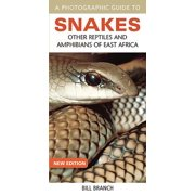 A Photographic Guide to Snakes : Other Reptiles and Amphibians of East Africa