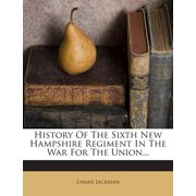 History of the Sixth New Hampshire Regiment in the War for the Union...
