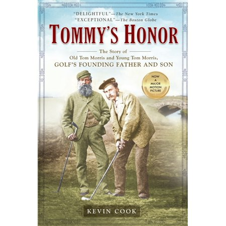 Tommy's Honor : The Story of Old Tom Morris and Young Tom Morris, Golf's Founding Father and (Father And Son The Story Of Mencius)