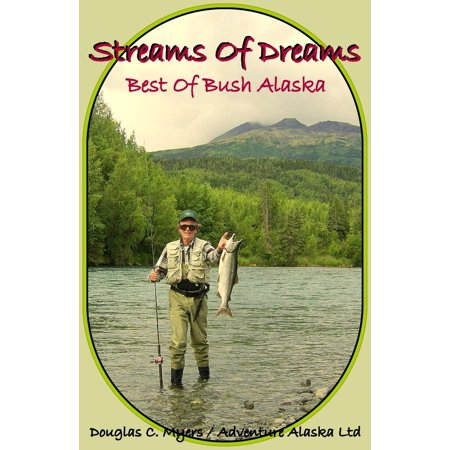 Streams of Dreams: Best of Bush Alaska - eBook (Best Place To Stream Anime)