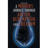 A Mother's Journey Through Autism, Redemption and Freedom (Paperback)