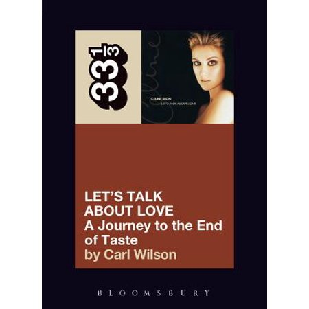 Love 33 Rpm Records - 33 1/3: Celine Dion's Let's Talk about Love: A Journey to the End of Taste (Paperback)