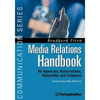 Media Relations Handbook : For Agencies, Associations, Nonprofits and Congress - The Big Blue Book