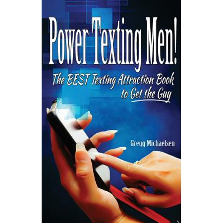 Power Texting Men! : The Best Texting Attraction Book to Get the