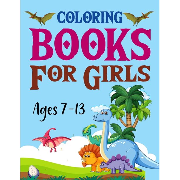 Coloring Books For Girls Ages 7 13 Dinosaur Coloring Book Paperback Walmart Com Walmart Com