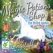 The Magic Potions Shop: The River Horse - Audiobook