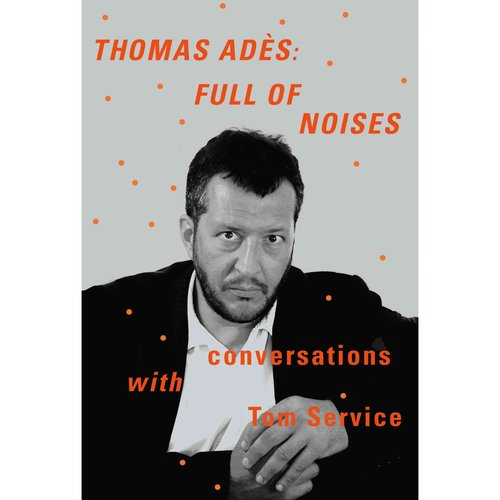 Thomas Ades: Full of Noises