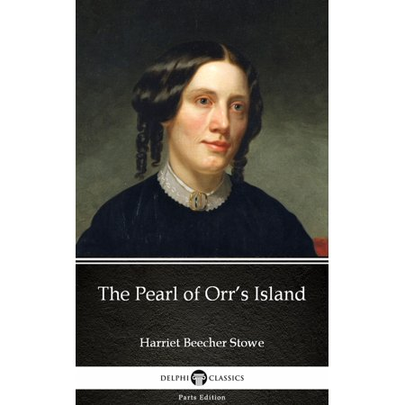 The Pearl of Orr's Island by Harriet Beecher Stowe - Delphi Classics (Illustrated) - eBook