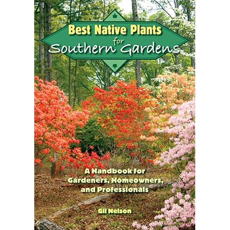 Best Native Plants for Southern Gardens : A Handbook for Gardeners, Homeowners, and Professionals ()