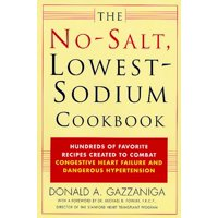 The No-Salt, Lowest-Sodium Cookbook : Hundreds of Favorite Recipes Created to Combat Congestive Heart Failure and Dangerous Hypertension