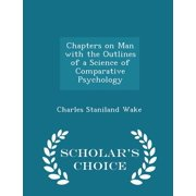 Chapters on Man with the Outlines of a Science of Comparative Psychology - Scholar's Choice Edition