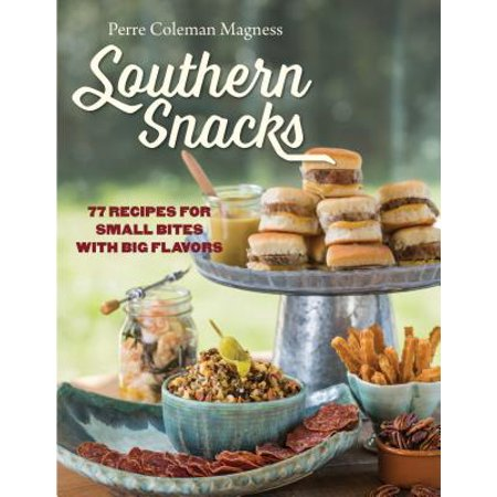 Southern Snacks : 77 Recipes for Small Bites with Big Flavors (Halloween Themed Snack Recipes)