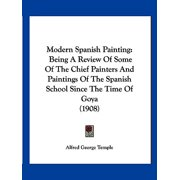 Modern Spanish Painting : Being a Review of Some of the Chief Painters and Paintings of the Spanish School Since the Time of Goya (1908)