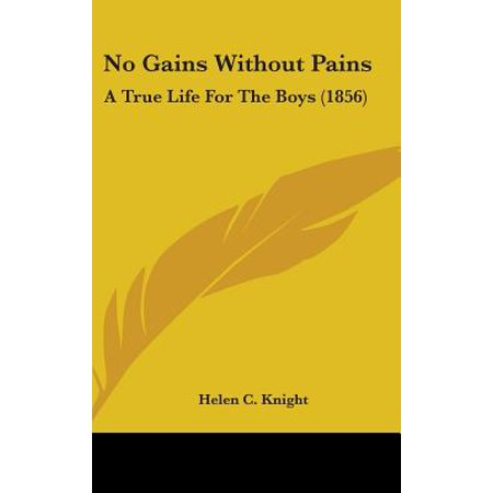 No Gains Without Pains : A True Life for the Boys