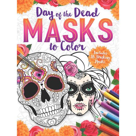 Day of the Dead Masks to Color : Includes 16 Striking Masks