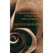 Karmic Healing: Clearing Past-Life Blocks to Present-Day Love, Health, and Happiness