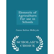 Elements of Agriculture; For Use in Schools - Scholar's Choice Edition