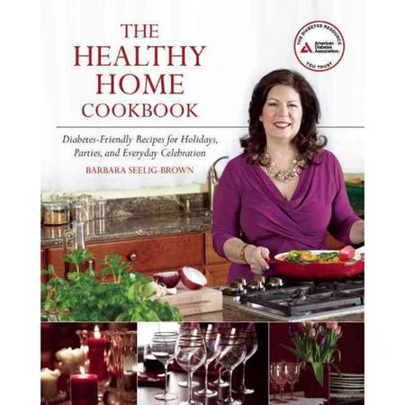 The healthy home cookbook diabetes friendly recipes for for Barbara seelig
