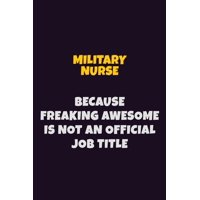 military nurse, Because Freaking Awesome Is Not An Official Job Title: 6X9 Career Pride Notebook Unlined 120 pages Writing Journal (Paperback)