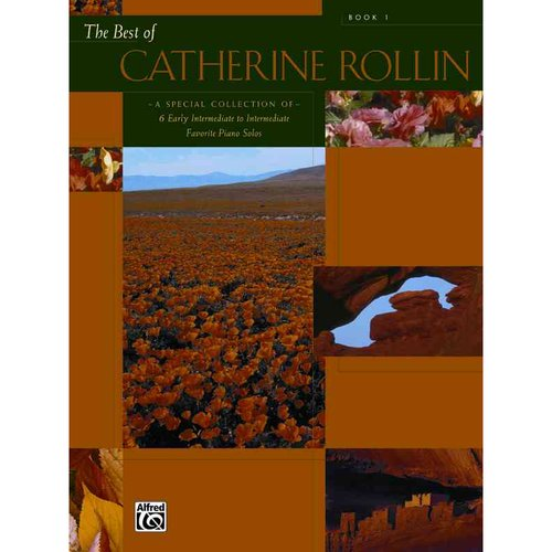 The Best of Catherine Rollin, Book 1: A Special Collection of 6 Early Intermediate to Intermediate Favorite Piano Solos