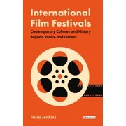 International Film Festivals: Contemporary Cultures and History Beyond Venice and Cannes (Paperback)