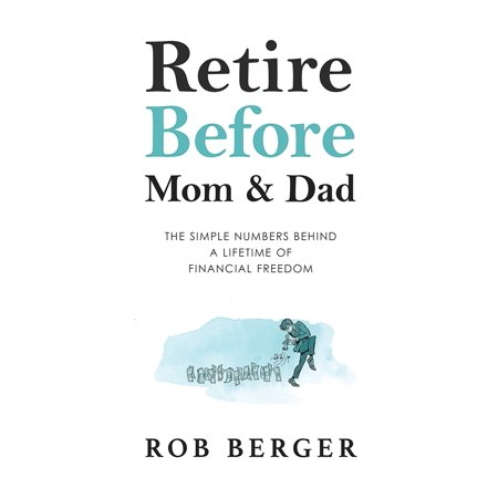 Retire Before Mom and Dad : The Simple Numbers Behind A Lifetime of Financial (Best Part Time Jobs For Retirees)