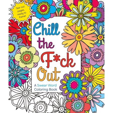 Chill the F*ck Out : A Swear Word Coloring Book for $<!---->