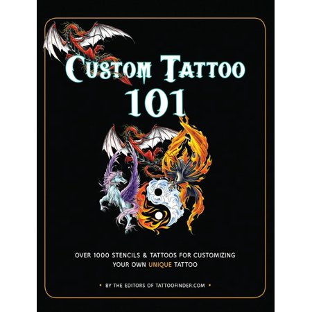 Custom Tattoo 101: Over 1000 Stencils and Ideas for Customizing Your Own Unique Tattoo (Paperback)