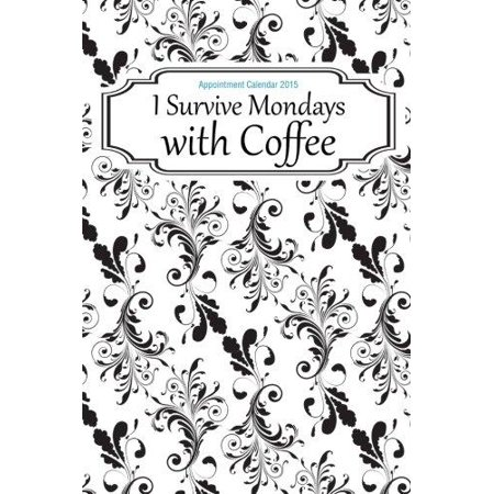 Appointment Calendar 2015  I Survive Mondays With Coffee