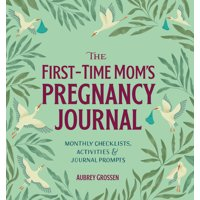 The First-Time Mom's Pregnancy Journal (Paperback)