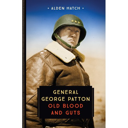 General George Patton : Old Blood and Guts