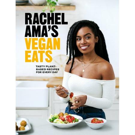 Rachel Ama's Vegan Eats : Tasty Plant-Based Recipes for Every