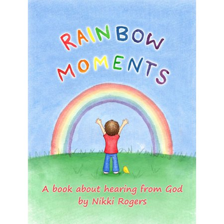 Rainbow Moments: A Book About Hearing from God - (Learning About God From A To Z)