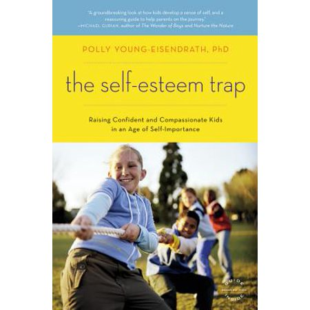 The Self-Esteem Trap : Raising Confident and Compassionate Kids in an Age of Self-Importance ()
