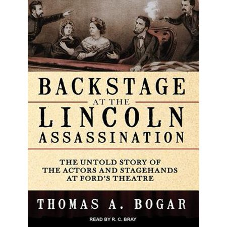 Backstage at the Lincoln Assassination: The Untold Story of the Actors and Stagehands at Ford's