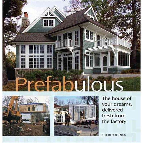 Prefabulous: The House of Your Dreams, Delivered Fresh From The Factory