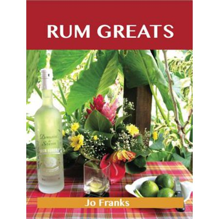 Rum Greats: Delicious Rum Recipes, The Top 70 Rum Recipes - eBook