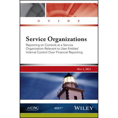 Service Organizations : Reporting on Controls at a Service Organization Relevant to User Entities' Internal Control Over Financial